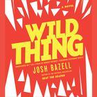 Wild Thing by Josh Bazell