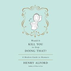 Would It Kill You to Stop Doing That by Henry Alford