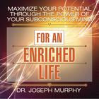 Maximize Your Potential Through the Power of Your Subconscious Mind for an Enriched Life by Joseph Murphy, PhD, DD