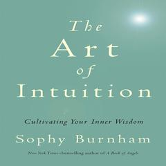 The Art of Intuition by Sophy Burnham