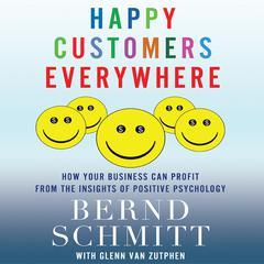Happy Customers Everywhere by Bernd H. Schmitt
