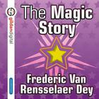 The Magic Story by Frederic Van Rensselaer Day, Frederic Van Rensselaer Dey