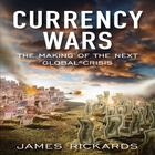 Currency Wars by James Richards, James Rickards