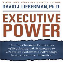 Executive Power by David J. Lieberman, PhD