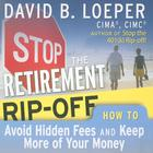 Stop the Retirement Rip-Off by David B. Loeper