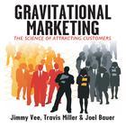 Gravitational Marketing by Jimmy Vee, Joel Bauer, Travis Miller