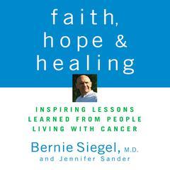 Faith, Hope, and Healing by Bernie Siegel, MD