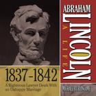 Abraham Lincoln: A Life 1837–1842 by Michael Burlingame