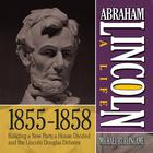 Abraham Lincoln: A Life 1855–1858 by Michael Burlingame