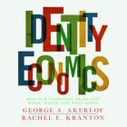 Identity Economics by George A. Akerlof, George Akerlof, Rachel Kranton