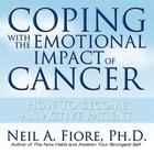Coping with the Emotional Impact of Cancer by Neil Fiore, PhD