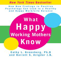 What Happy Working Mothers Know by Cathy Greenberg, Barrett Avigdor, JD