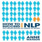 How to Succeed with NLP by Anne Watson