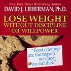 Lose Weight without Discipline or Willpower by David J. Lieberman, PhD