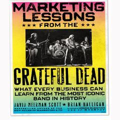 Marketing Lessons from the Grateful Dead by Brian Halligan, Bill Walton, David Meerman Scott