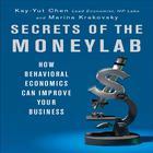 Secrets of the Moneylab by Kay-Yut Chen, Marina Krakovsky