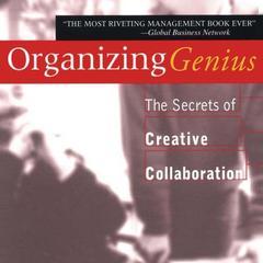 Organizing Genius by Warren G. Bennis, Warren Bennis, Patricia Ward Biederman
