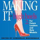 Making It in High Heels 2 by Kimberlee MacDonald