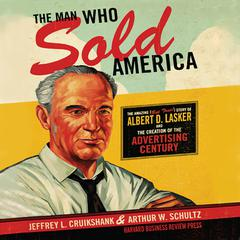 The Man Who Sold America by Jeffrey L. Cruikshank, Arthur W. Schultz, Walter Dixon