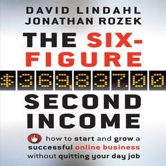 The Six Figure Second Income by David Lindahl, Jonathan Rozek