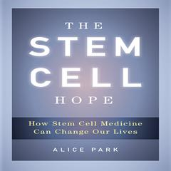The Stem Cell Hope by Alice Park
