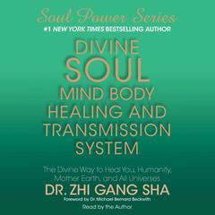 Divine Soul Mind Body Healing and Transmission System by Zhi Gang Sha, Dr. Zhi Gang Sha