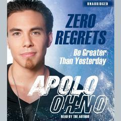 Zero Regrets by Apolo Anton Ohno