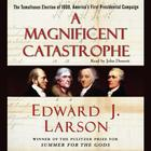 A Magnificent Catastrophe by Edward J. Larson