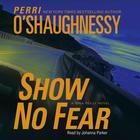 Show No Fear by Perri O'Shaughnessy, Perri O'Shaughnessy