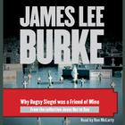 Why Bugsy Siegel Was a Friend of Mine by James Lee Burke