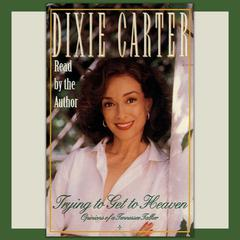 Trying to Get to Heaven by Dixie Carter