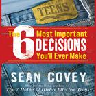 The 6 Most Important Decisions You'll Ever Make by Sean Covey
