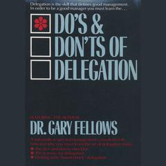 Do's & Don'ts of Delegation by Dr. Gary Fellows