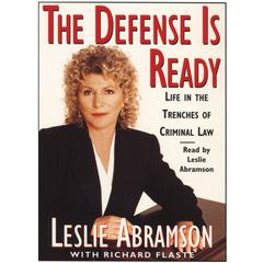 The Defense Is Ready: Life in the Trenches of Criminal Law by Leslie Abramson