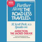 Further along the Road Less Traveled: Addiction, the Sacred Disease by M. Scott Peck