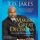 Making Great Decisions by T. D. Jakes