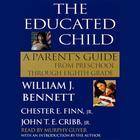 The Educated Child by Dr. William J. Bennett, Chester E. Finn, Jr., John T. E. Cribb, Jr.
