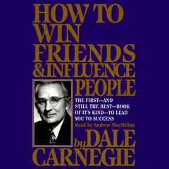 How To Win Friends And Influence People Deluxe 75th Anniversary Edition by Dale Carnegie, Dale Carnegie and Associates, Inc.