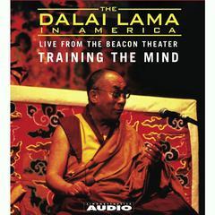 The Dalai Lama in America: Training the Mind by His Holiness the Dalai Lama, Tenzin Gyatso, His Holiness the 14th Dalai Lama