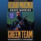 Rogue Warrior: Green Team by Richard Marcinko, John Weisman