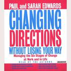 Changing Directions Without Losing Your Way by Paul Edwards, Sarah Edwards