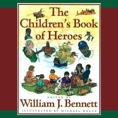 The Children's Book of Heroes by Dr. William J. Bennett