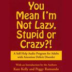 You Mean I'm Not Lazy, Stupid or Crazy? by Kate Kelly, Peggy Ramundo