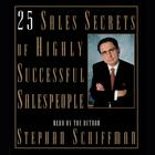 25 Sales Secrets Of Highly Successful Salespeople by Stephan Schiffman