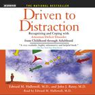Driven To Distraction by John J. Ratey, MD, Edward M. Hallowell, MD