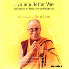 Live in a Better Way by Tenzin Gyatso, His Holiness the 14th Dalai Lama