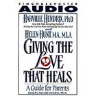 Giving the Love That Heals by Harville Hendrix, PhD, Helen LaKelly Hunt, PhD