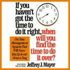 If You Haven't Got the Time to Do It Right When Will You Find the Time to Do It by Jeffrey J. Mayer