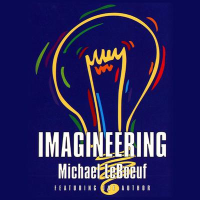 Imagineering by Michael LeBoeuf, PhD