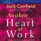 Awaken Your Heart at Work by Jack Canfield
